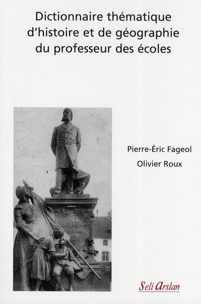 DICTIONNAIRE THEMATIQUE D'HISTOIRE ET DE GEOGRAPHIE DU PROFESSEUR DES ECOLES