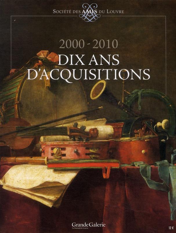 SOCIETE DES AMIS DU LOUVRE 2000-2010, DIX ANS D'ACQUISITIONS