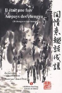 IL ETAIT UNE FOIS AU PAYS DES CHENGYU (30 CHENGYU ET LEUR HISTOIRE)
