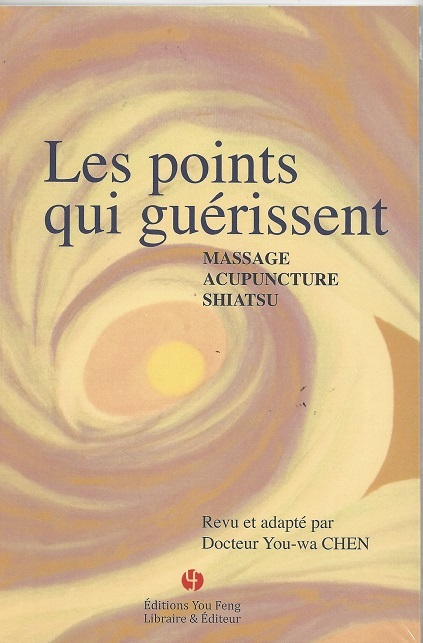 LES POINTS QUI GUERISSENT : MASSAGE, ACUPUNCTURE, SHIATSU