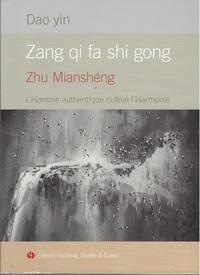 DAO YIN, ZHANG QI FA SHI GONG : L'HOMME AUTHENTIQUE CULTIVE L'HARMONIE