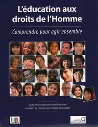 EDUCATION AUX DROITS DE L'HOMME COMPRENDRE POUR AGIR ENSEMBLE