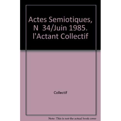 ACTES SEMIOTIQUES, N  34/JUIN 1985. L'ACTANT COLLECTIF