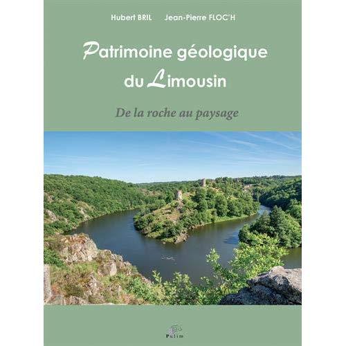 PATRIMOINE GEOLOGIQUE DU LIMOUSIN. DE LA ROCHE AU PAYSAGE