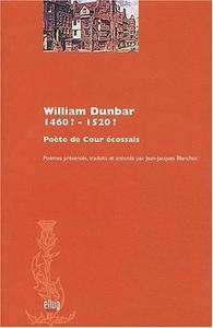 WILLIAM DUNBAR, 1460?-1520?. POETE DE COUR ECOSSAIS