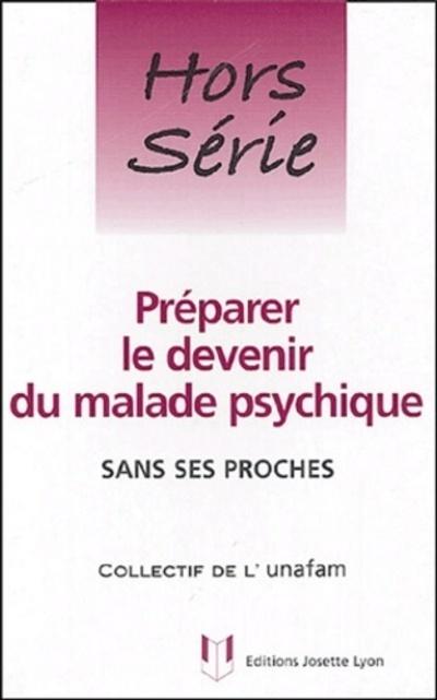 PREPARER LE DEVENIR DU MALADE PSYCHIQUE