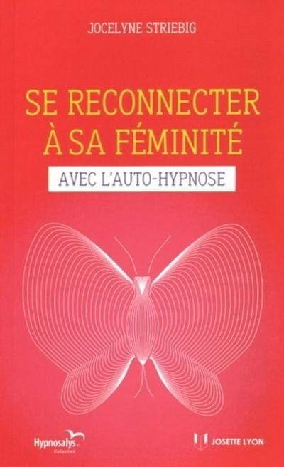 SE RECONNECTER A SA FEMINITE AVEC L'AUTO-HYPNOSE