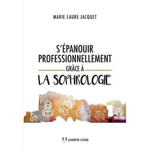 S'EPANOUIR PROFESSIONNELLEMENT GRACE A LA SOPHROLOGIE