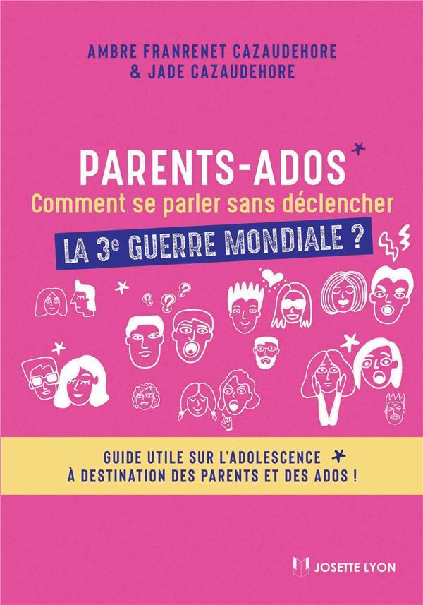 PARENTS-ADOS : COMMENT SE PARLER POUR DECLENCHER LA TROISIEME GUERRE MONDIALE ?