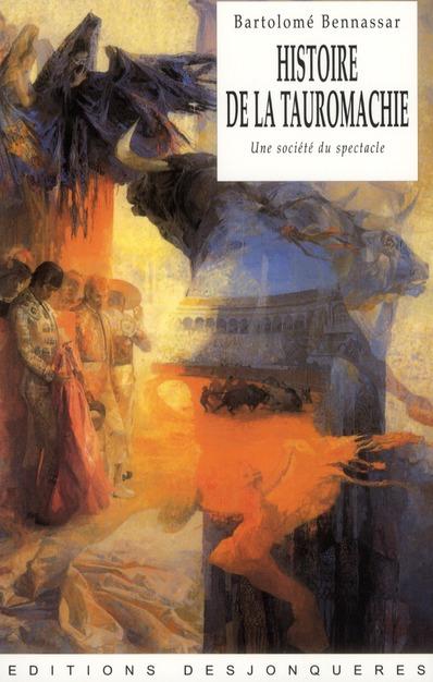 HISTOIRE DE LA TAUROMACHIE - UNE SOCIETE DU SPECTACLE