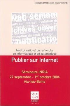 PUBLIER SUR INTERNET SEMINAIRE INRIA 27 SEPTEMBRE1 OCTOBRE 2004 AIXLESBAINS SCIENCES ET TECHNIQUES D
