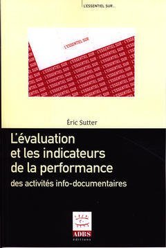 "L'EVALUATION ET LES INDICATEURS DE LA PERFORMANCE DES ACTIVITES INFODOCUMENTAIRES COLL ""L'ESSENTIEL"