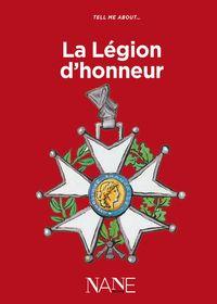 TELL ME ABOUT LA LEGION D?HONNEUR