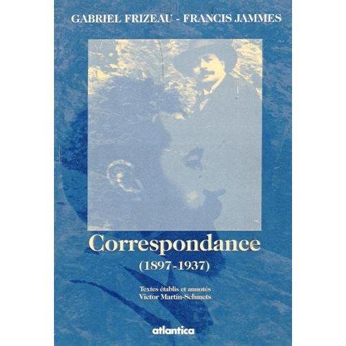 GABRIEL FRIZEAU-FRANCIS JAMMES-CORRESPONDANCES (1897-1937)
