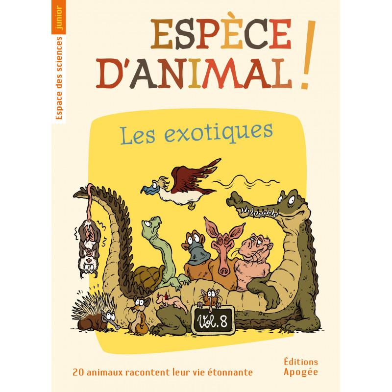 ESPECE D'ANIMAL ! T8 LES EXOTIQUES - 20 ANIMAUX RACONTENT LEUR VIE ETONNANTE