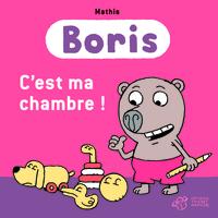 BORIS, C'EST MA CHAMBRE !