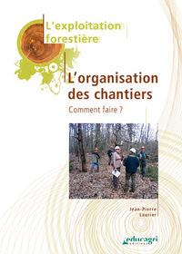 EXPLOITATION FORESTIERE : L'ORGANISATION DES CHANTIERS (L') : EDITION 2010