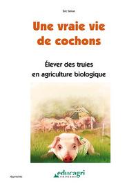 VRAIE VIE DE COCHONS (UNE) : ELEVER DES TRUIES EN AGRICULTURE BIOLOGIQUE