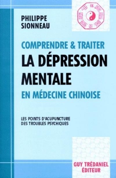 COMPRENDRE ET TRAITER LA DEPRESSION MENTALE EN MEDECINE CHINOISE