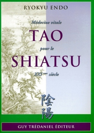 TAO SHIATSU, MEDECINE VITALE POUR LE XXIEME SIECLE