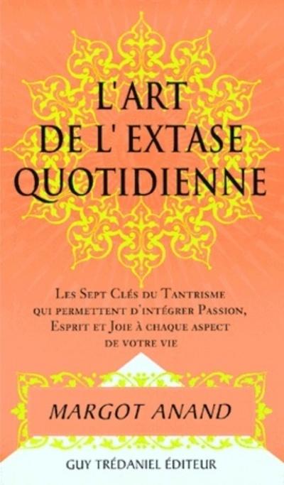 ART DE L'EXTASE QUOTIDIENNE (L')