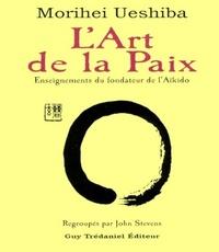 L'ART DE LA PAIX : ENSEIGNEMENTS DU FONDATEUR DE L'AIKIDO