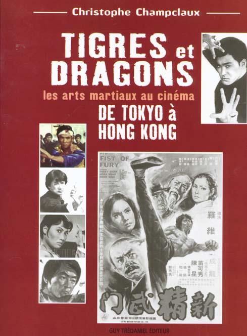 TIGRES ET DRAGONS LES ARTS MARTIAUX AU CINEMA 1 - DE TOKYO A HONG KONG