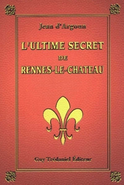 ULTIME SECRET DE RENNES-LE-CHATEAU (L')