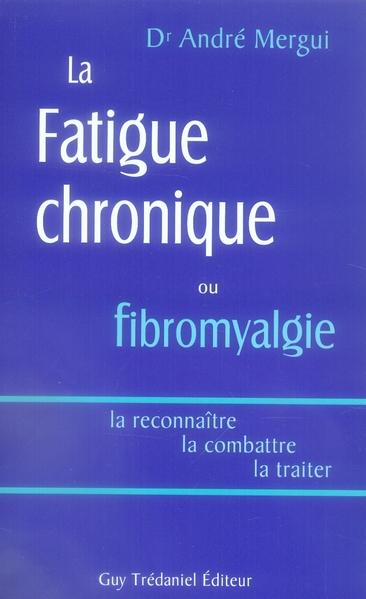 FATIGUE CHRONIQUE OU FIBROMYALGIE (LA)