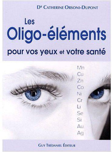 OLIGO-ELEMENTS POUR VOS YEUX ET VOTRE SANTE (LES)