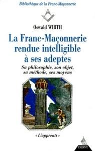 FRANC-MACONNERIE : RENDUE INTELLIGIBLE A SES ADEPTES APPRENTI (LA) T1