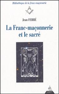 FRANC MACONNERIE ET LE SACRE (LA)