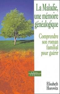 MALADIE, UNE MEMOIRE GENEALOGIQUE (LA)