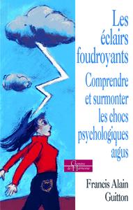 ECLAIRS FOUDROYANTS CES CONFLITS PSYCHOLOGIQUES AIGUS QUI NOUS TERRASSENT (LES