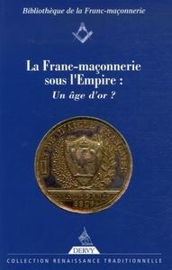 FRANC MACONNERIE SOUS L'EMPIRE (LA)