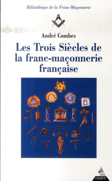 TROIS SIECLES DE FRANC MACONNERIE FRANCAISE (LES)