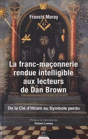 FRANC MACONNERIE RENDUE INTELLIGIBLE AUX LECTEURS DE DAN BROWN (LA)