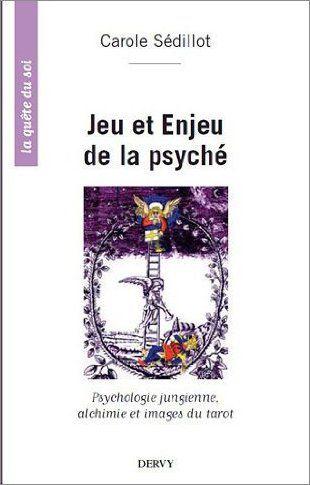 JEU ET ENJEU DE LA PSYCHE - PSYCHOLOGIE JUNGIENNE, ALCHIMIE ET IMAGES DU TAROT