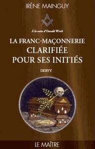 LA FRANC-MACONNERIE CLARIFIEE POUR SES INITIES, LE MAITRE