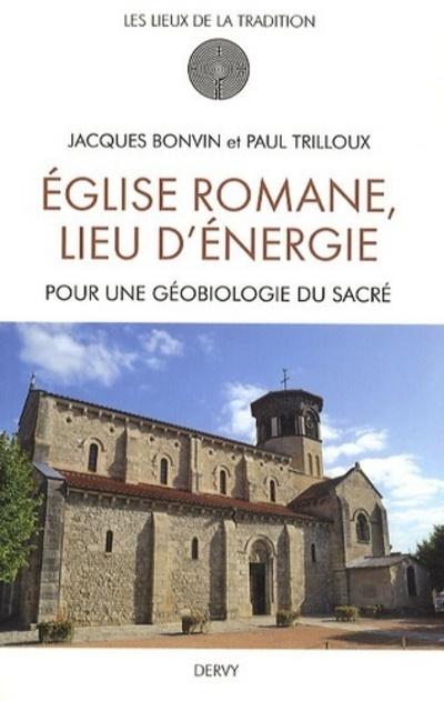 EGLISE ROMANE, LIEU D'ENERGIE - POUR UNE GEOBIOLOGIE DU SACRE