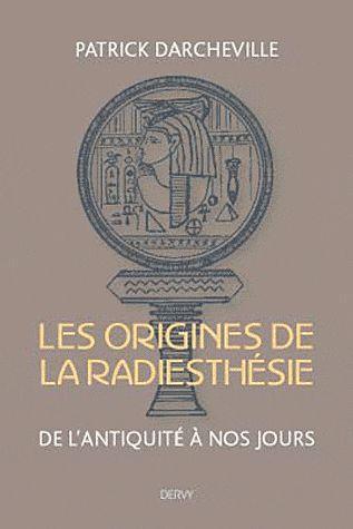 RADIESTHESIE : DE L'ANTIQUITE A NOS JOURS (LA)