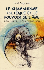 CHAMANISME TOLTEQUE ET LE POUVOIR DE L'AME