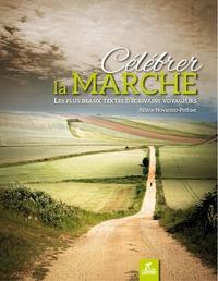 CELEBRER LA MARCHE LES PLUS BEAUX TEXTES D'ECRIVAINS VOYAGEURS