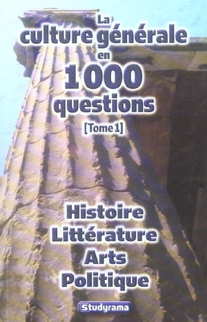 CULTURE GNERALE EN 1000 QUESTIONS : HISTOIRE, ARTS, POLITIQUE, INSTITUTIONS T1