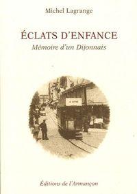 ECLATS D'ENFANCE - MEMOIRE D'UN DIJONNAIS