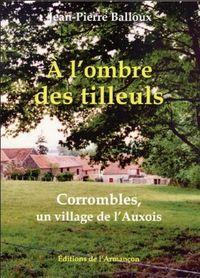A L'OMBRE DES TILLEULS CORROMBLES, UN VILLAGE DE L'AUXOIS