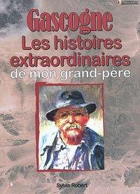 GASCOGNE LES HISTOIRES EXTRAORDINAIRES DE MON GRAND-PERE