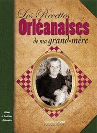 RECETTES ORLEANAISES VAL DE LOIRE-GATINAIS DE MA GRAND-MERE
