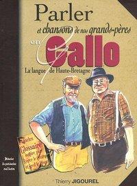 PARLER ET CHANSONS DE NOS GRANDS-PERES EN GALLO - LA LANGUE DE HAUTE BRETAGNE
