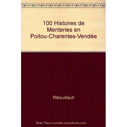 100 HISTOIRES DE MENTERIES EN POITOU-CHARENTES-VENDEE